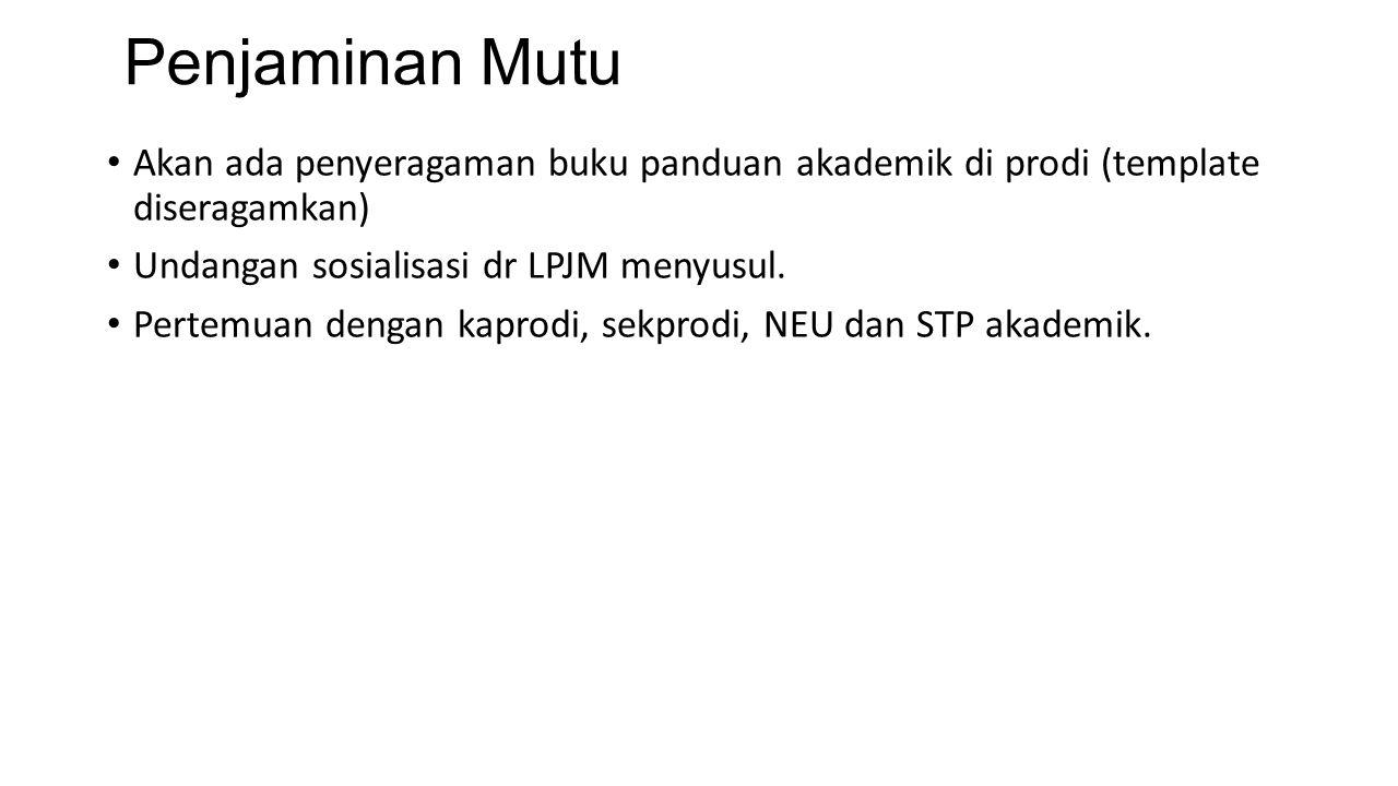 Penjaminan Mutu Akan ada penyeragaman buku panduan akademik di prodi (template diseragamkan) Undangan sosialisasi dr LPJM menyusul.