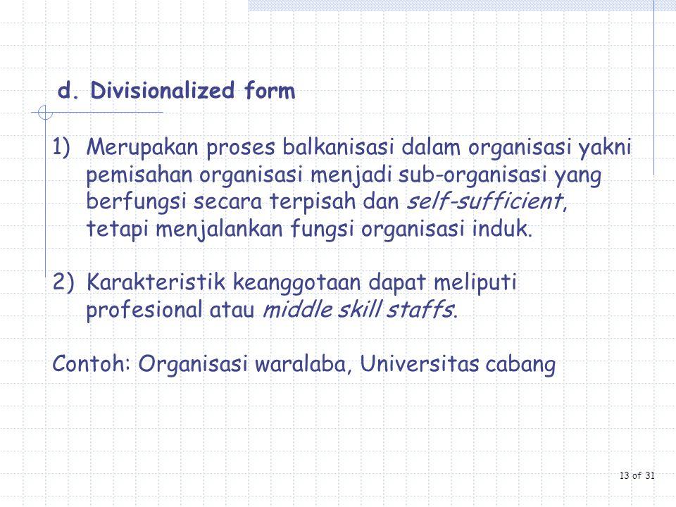 d. Divisionalized form 1)Merupakan proses balkanisasi dalam organisasi yakni pemisahan organisasi menjadi sub-organisasi yang berfungsi secara terpisa