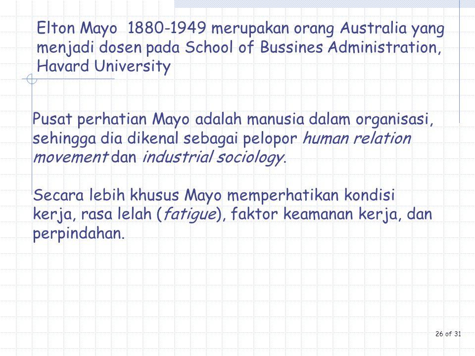 Elton Mayo 1880-1949 merupakan orang Australia yang menjadi dosen pada School of Bussines Administration, Havard University Pusat perhatian Mayo adala