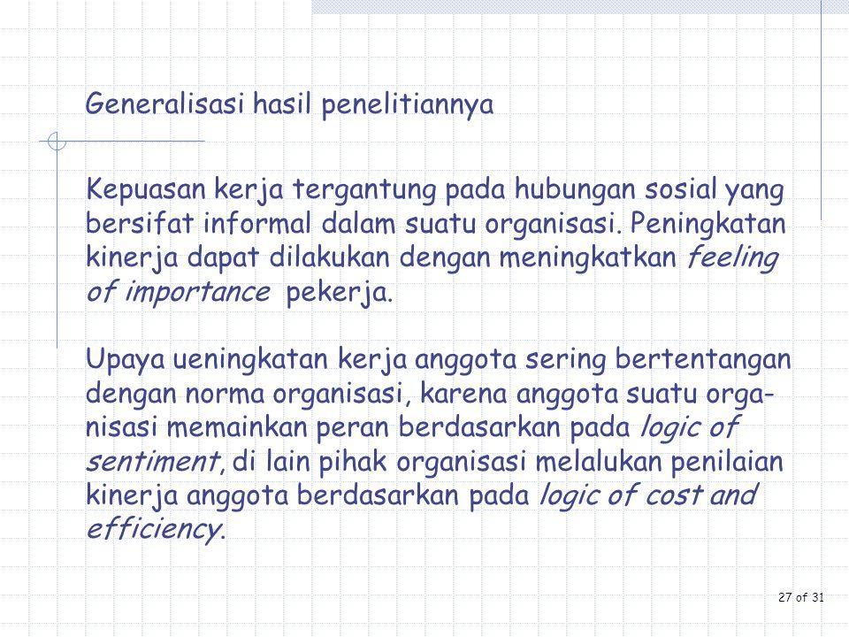 Generalisasi hasil penelitiannya Kepuasan kerja tergantung pada hubungan sosial yang bersifat informal dalam suatu organisasi. Peningkatan kinerja dap