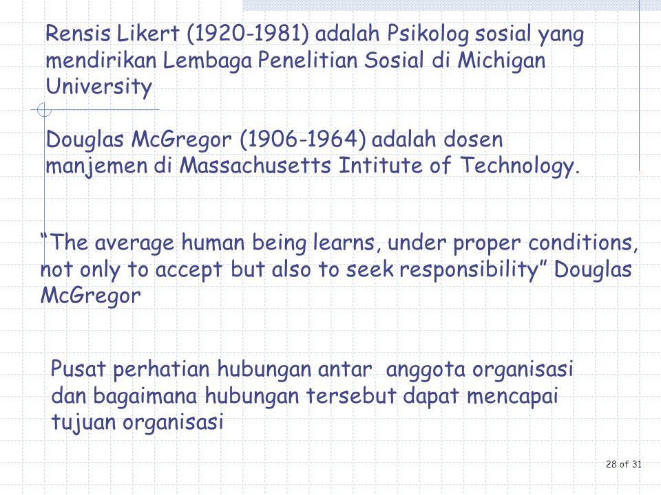 Rensis Likert (1920-1981) adalah Psikolog sosial yang mendirikan Lembaga Penelitian Sosial di Michigan University Douglas McGregor (1906-1964) adalah