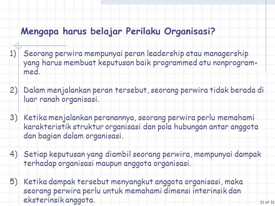 Mengapa harus belajar Perilaku Organisasi? 1)Seorang perwira mempunyai peran leadership atau managership yang harus membuat keputusan baik programmed