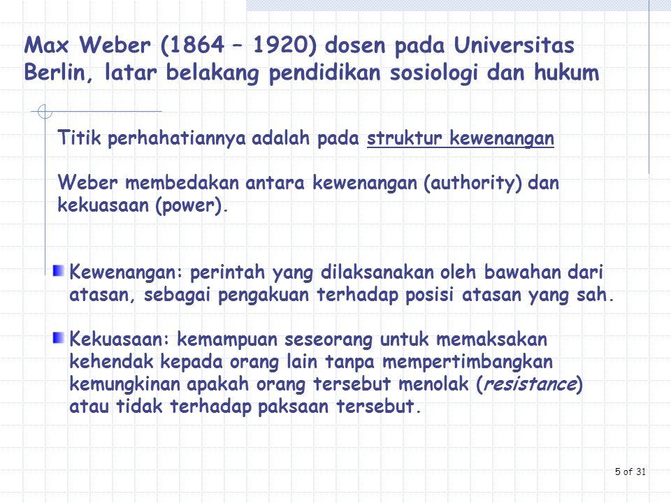 Max Weber (1864 – 1920) dosen pada Universitas Berlin, latar belakang pendidikan sosiologi dan hukum Titik perhahatiannya adalah pada struktur kewenan