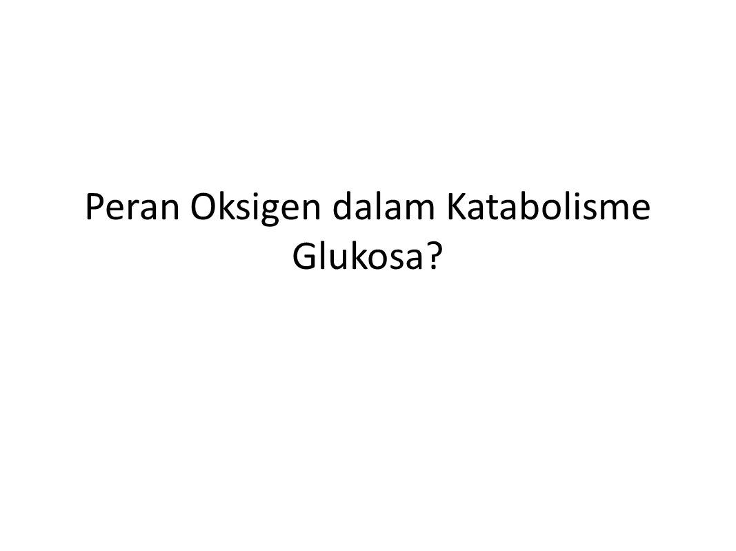Peran Oksigen dalam Katabolisme Glukosa?