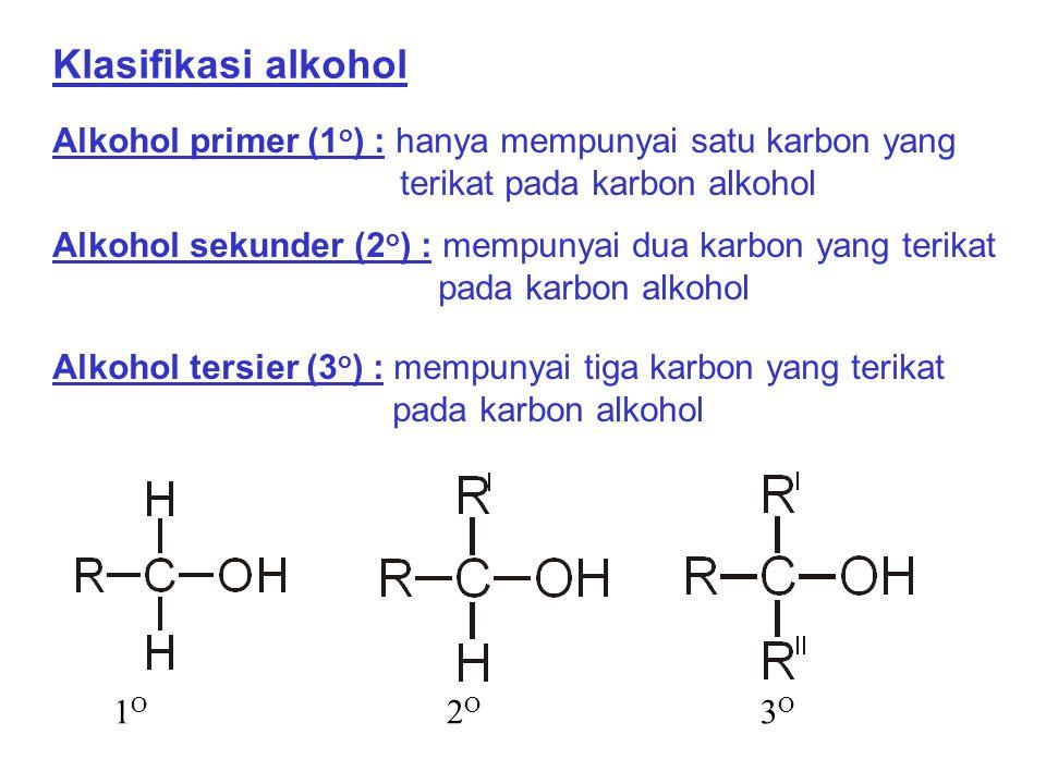 Klasifikasi alkohol Alkohol primer (1 o ) : hanya mempunyai satu karbon yang terikat pada karbon alkohol Alkohol sekunder (2 o ) : mempunyai dua karbo