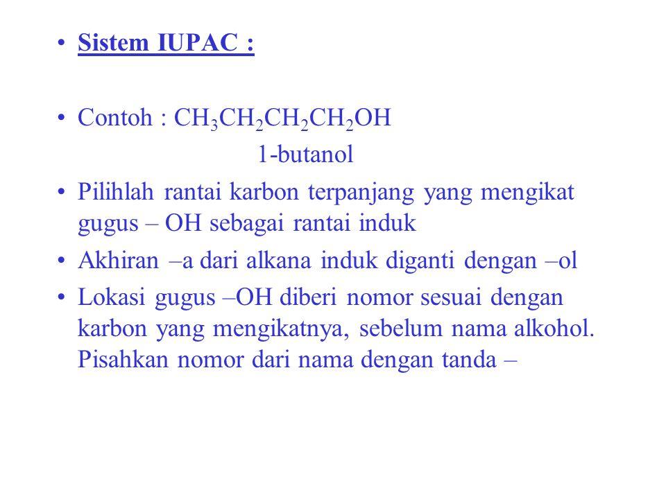Sistem IUPAC : Contoh : CH 3 CH 2 CH 2 CH 2 OH 1-butanol Pilihlah rantai karbon terpanjang yang mengikat gugus – OH sebagai rantai induk Akhiran –a da