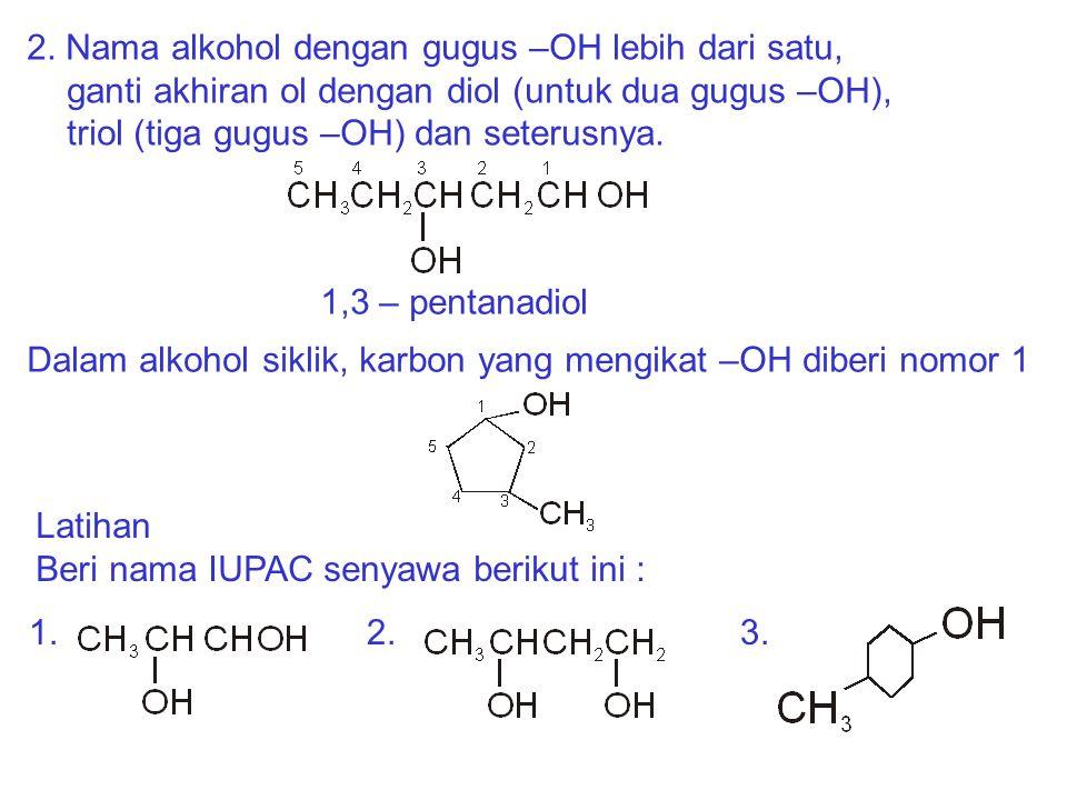 2. Nama alkohol dengan gugus –OH lebih dari satu, ganti akhiran ol dengan diol (untuk dua gugus –OH), triol (tiga gugus –OH) dan seterusnya. 1,3 – pen