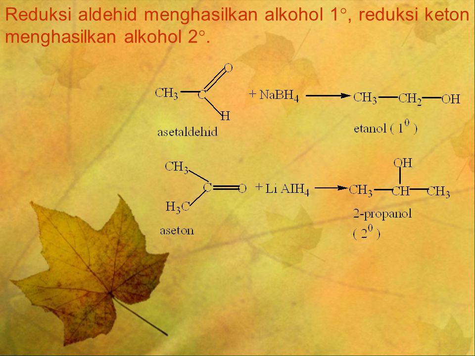Reduksi aldehid menghasilkan alkohol 1 , reduksi keton menghasilkan alkohol 2 .