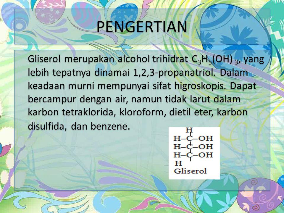 PENGERTIAN Gliserol merupakan alcohol trihidrat C 3 H 5 (OH) 3, yang lebih tepatnya dinamai 1,2,3-propanatriol.