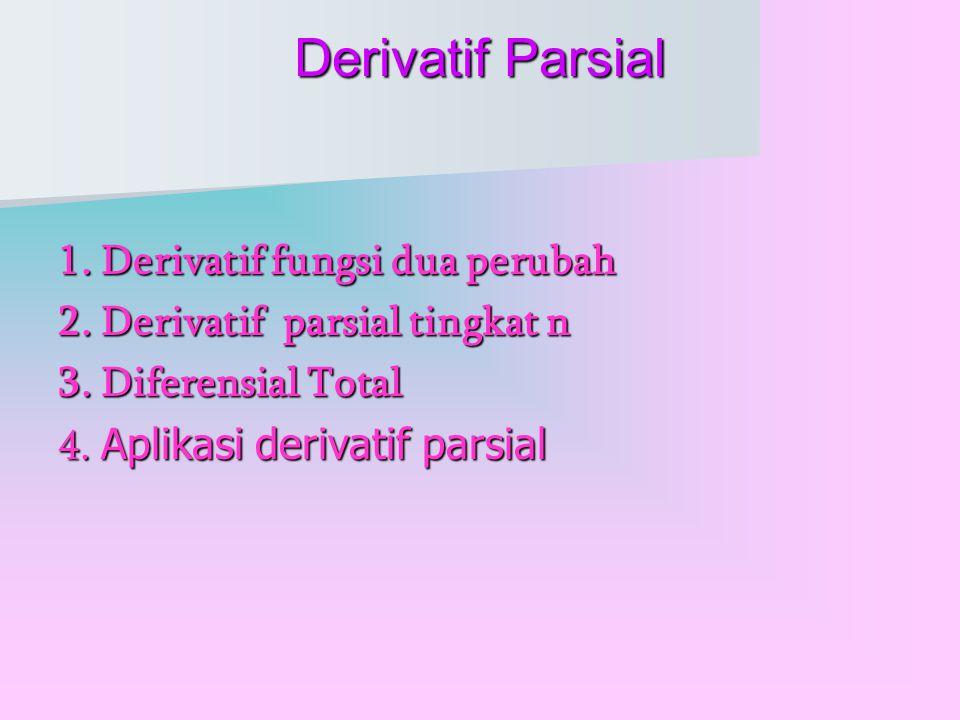 Derivatif Parsial Derivatif Parsial 1.Derivatif fungsi dua perubah 2.