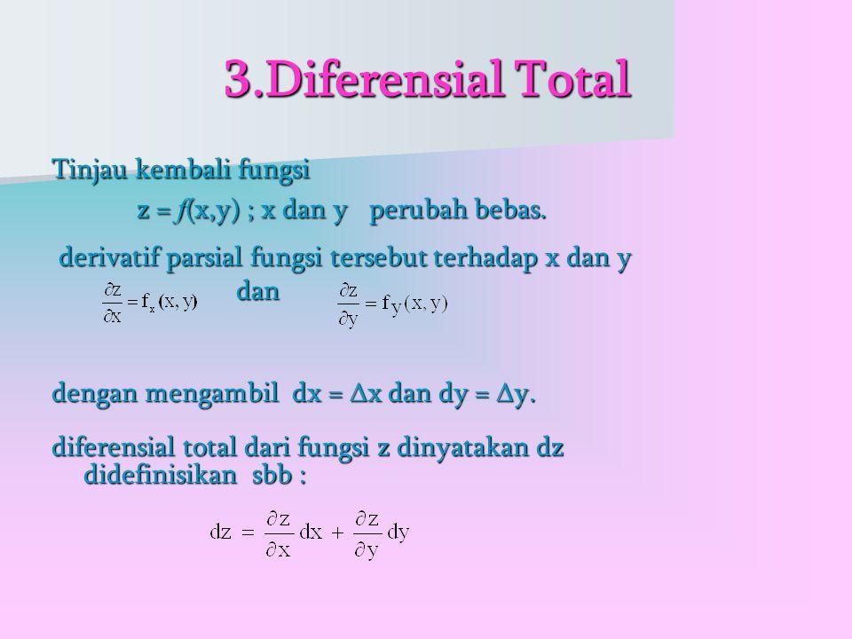 3.Diferensial Total Tinjau kembali fungsi z = f (x,y) ; x dan y perubah bebas.