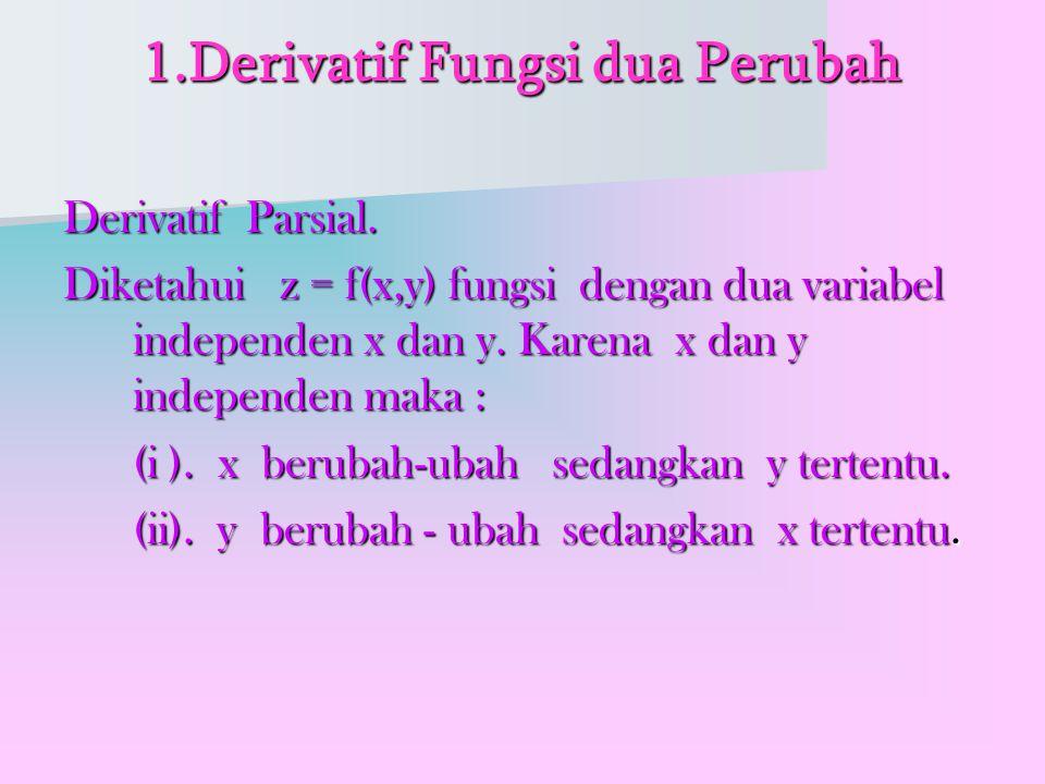1.Derivatif Fungsi dua Perubah Derivatif Parsial.