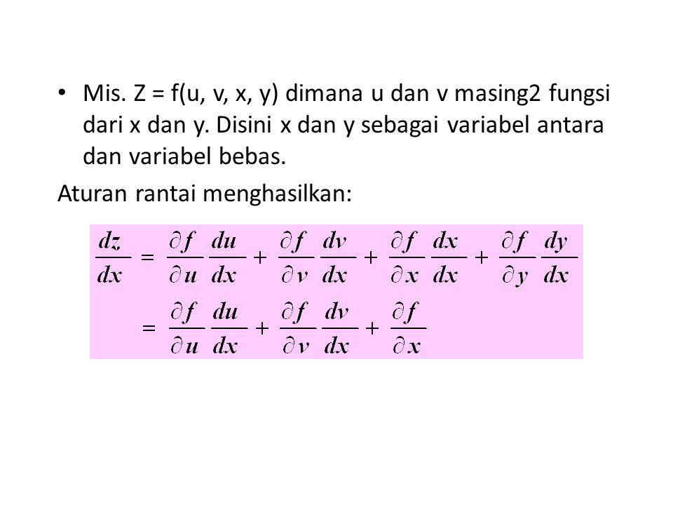 Mis. Z = f(u, v, x, y) dimana u dan v masing2 fungsi dari x dan y. Disini x dan y sebagai variabel antara dan variabel bebas. Aturan rantai menghasilk