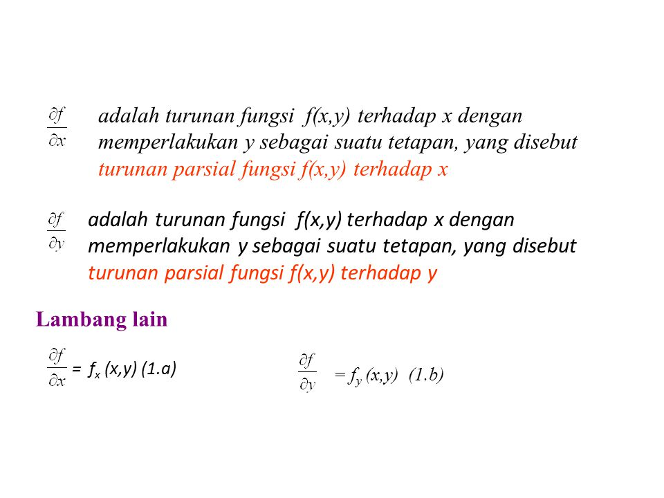 adalah turunan fungsi f(x,y) terhadap x dengan memperlakukan y sebagai suatu tetapan, yang disebut turunan parsial fungsi f(x,y) terhadap x adalah tur