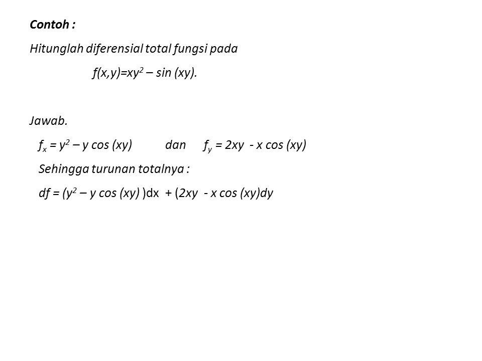 Contoh : Hitunglah diferensial total fungsi pada f(x,y)=xy 2 – sin (xy). Jawab. f x = y 2 – y cos (xy) dan f y = 2xy - x cos (xy) Sehingga turunan tot