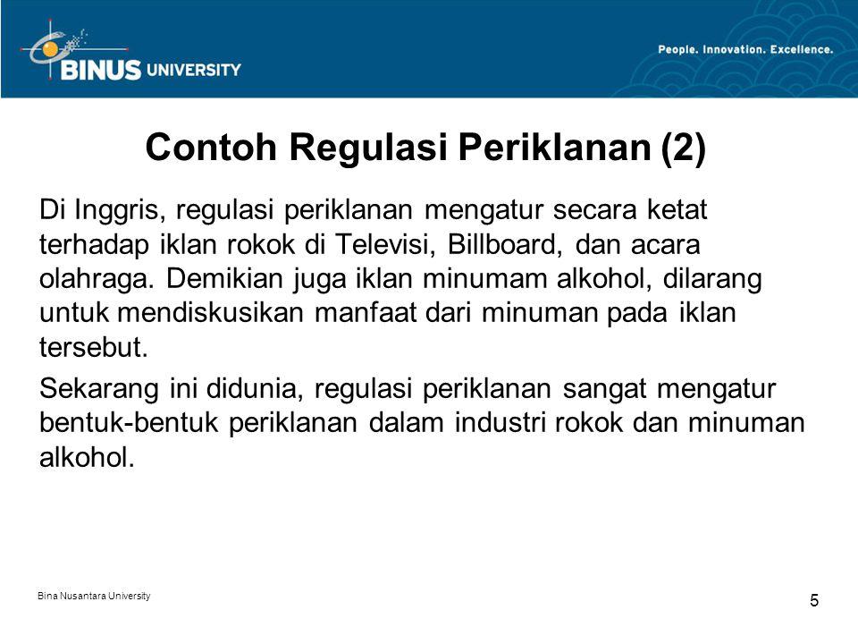 Bina Nusantara University 5 Contoh Regulasi Periklanan (2) Di Inggris, regulasi periklanan mengatur secara ketat terhadap iklan rokok di Televisi, Bil