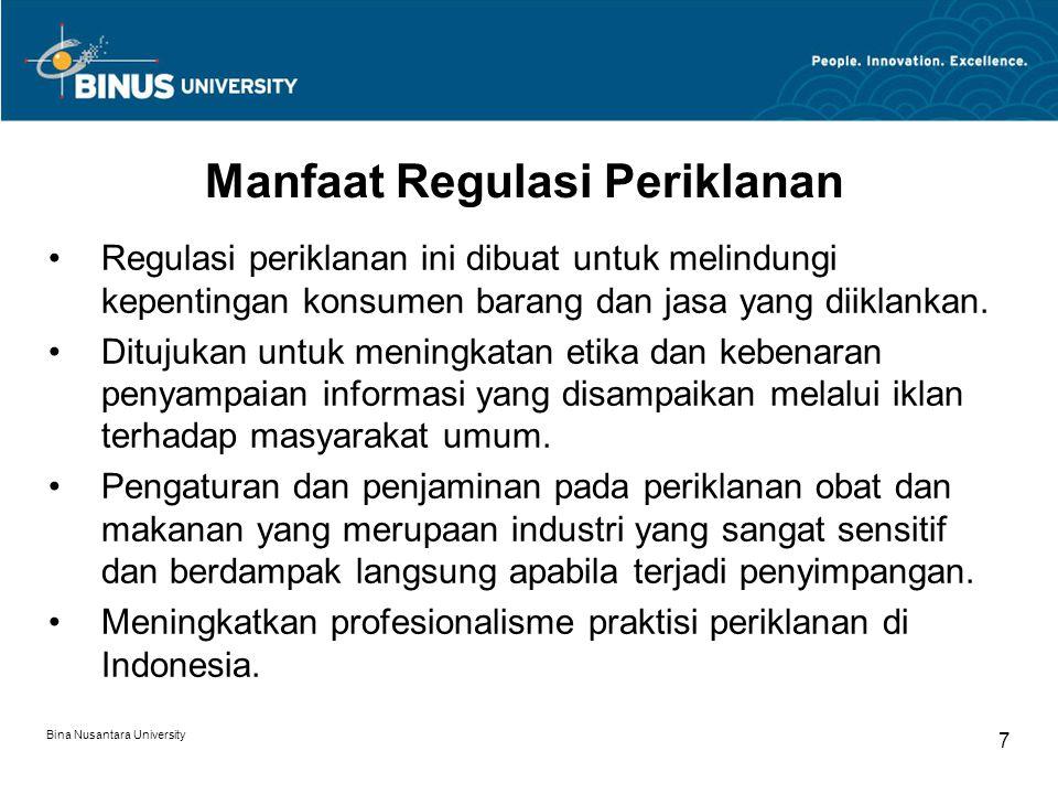 Bina Nusantara University 7 Manfaat Regulasi Periklanan Regulasi periklanan ini dibuat untuk melindungi kepentingan konsumen barang dan jasa yang diik
