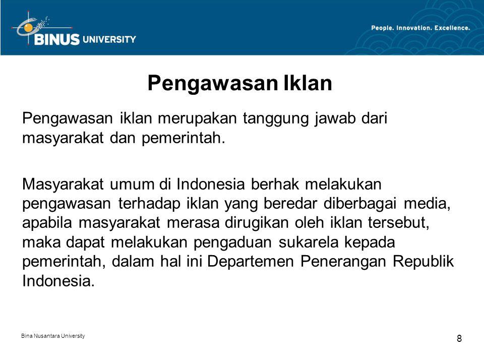 Bina Nusantara University 8 Pengawasan Iklan Pengawasan iklan merupakan tanggung jawab dari masyarakat dan pemerintah. Masyarakat umum di Indonesia be