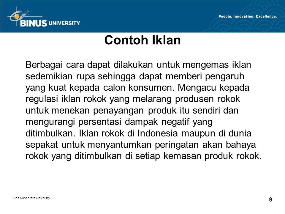 Bina Nusantara University 9 Berbagai cara dapat dilakukan untuk mengemas iklan sedemikian rupa sehingga dapat memberi pengaruh yang kuat kepada calon