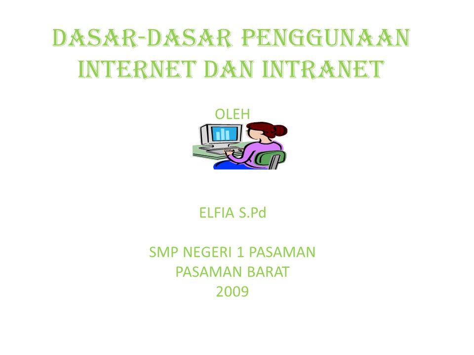 DASAR-DASAR PENGGUNAAN INTERNET DAN INTRANET OLEH ELFIA S.Pd SMP NEGERI 1 PASAMAN PASAMAN BARAT 2009