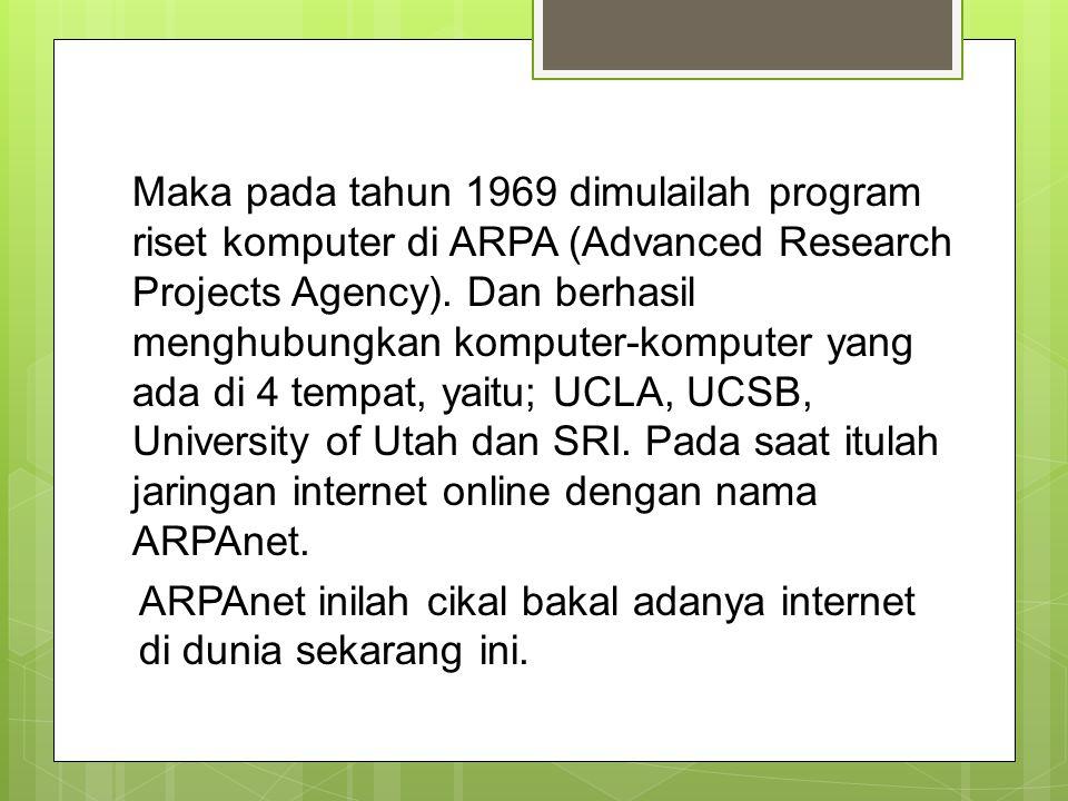 Maka pada tahun 1969 dimulailah program riset komputer di ARPA (Advanced Research Projects Agency). Dan berhasil menghubungkan komputer-komputer yang