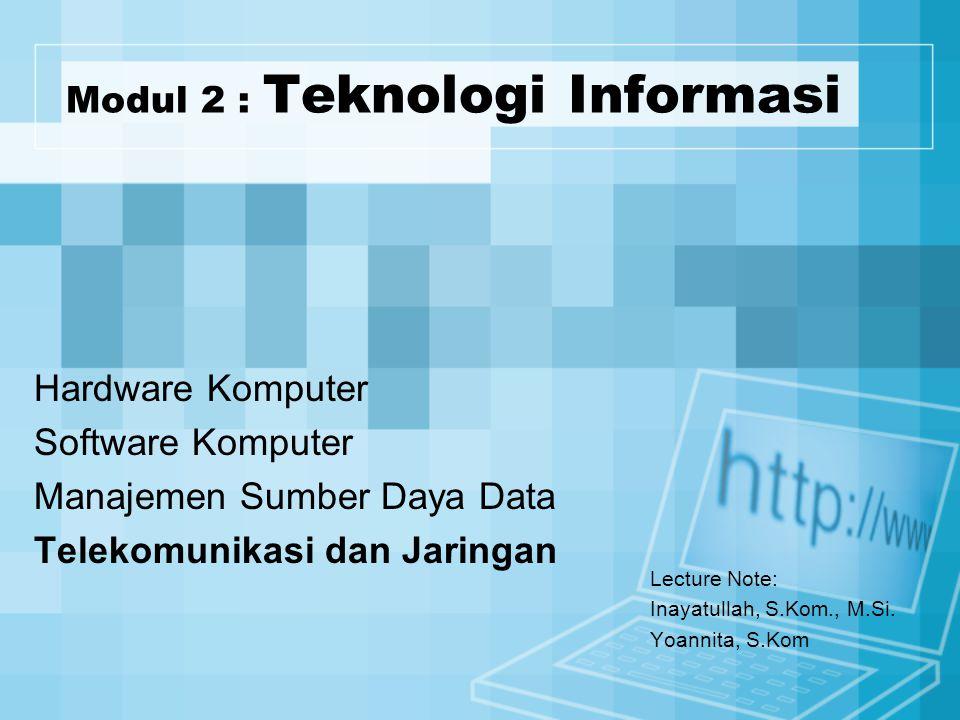 Modul 2 : Teknologi Informasi Lecture Note: Inayatullah, S.Kom., M.Si. Yoannita, S.Kom Hardware Komputer Software Komputer Manajemen Sumber Daya Data