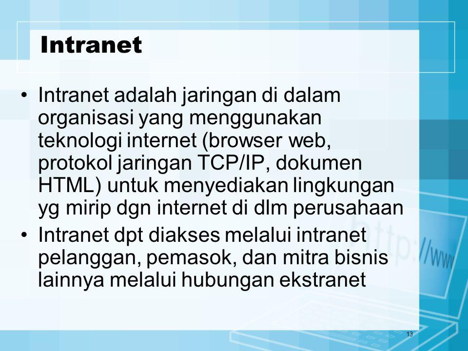 13 Intranet Intranet adalah jaringan di dalam organisasi yang menggunakan teknologi internet (browser web, protokol jaringan TCP/IP, dokumen HTML) unt