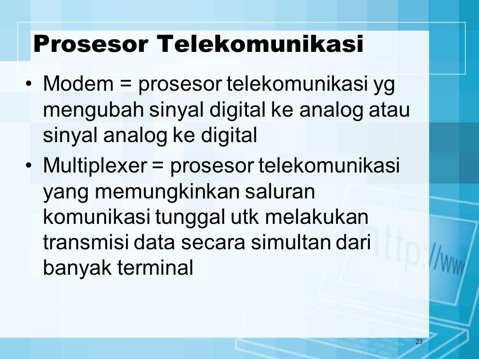 23 Prosesor Telekomunikasi Modem = prosesor telekomunikasi yg mengubah sinyal digital ke analog atau sinyal analog ke digital Multiplexer = prosesor t