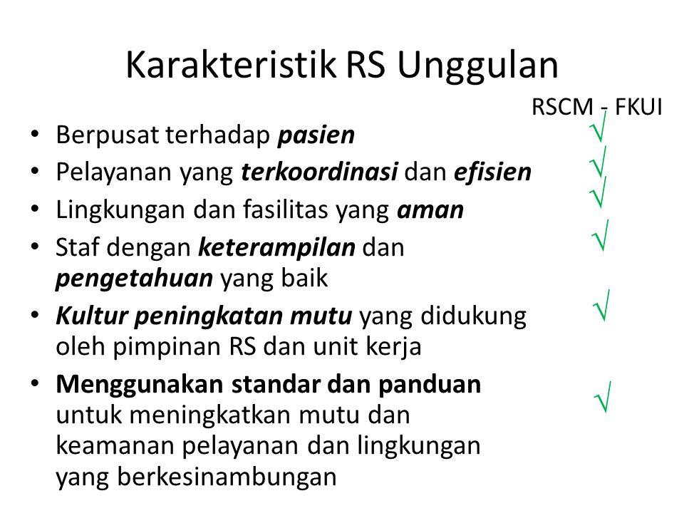 Karakteristik RS Unggulan Berpusat terhadap pasien Pelayanan yang terkoordinasi dan efisien Lingkungan dan fasilitas yang aman Staf dengan keterampila