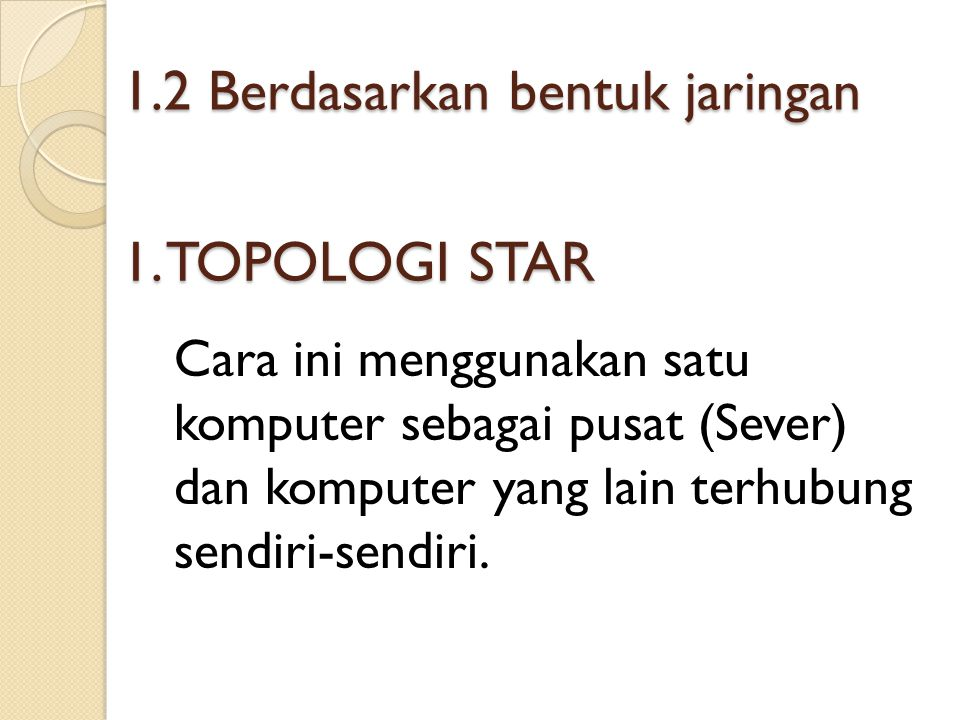 1. TOPOLOGI STAR Cara ini menggunakan satu komputer sebagai pusat (Sever) dan komputer yang lain terhubung sendiri-sendiri. 1.2 Berdasarkan bentuk jar