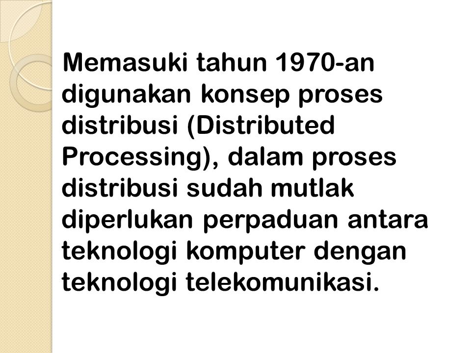 Memasuki tahun 1970-an digunakan konsep proses distribusi (Distributed Processing), dalam proses distribusi sudah mutlak diperlukan perpaduan antara t