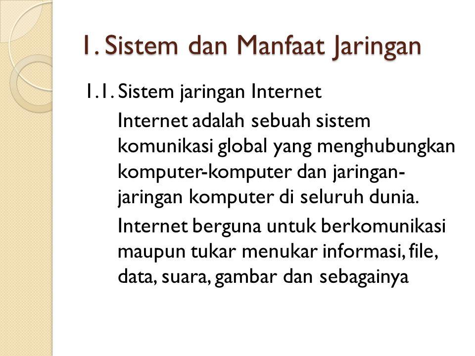 1. Sistem dan Manfaat Jaringan 1.1. Sistem jaringan Internet Internet adalah sebuah sistem komunikasi global yang menghubungkan komputer-komputer dan