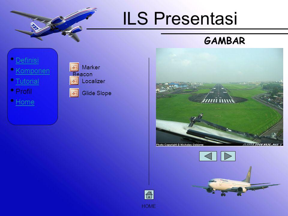 ILS Presentasi Definisi Komponen Tutorial Profil Home Marker Beacon Localizer Glide Slope HOME GAMBAR