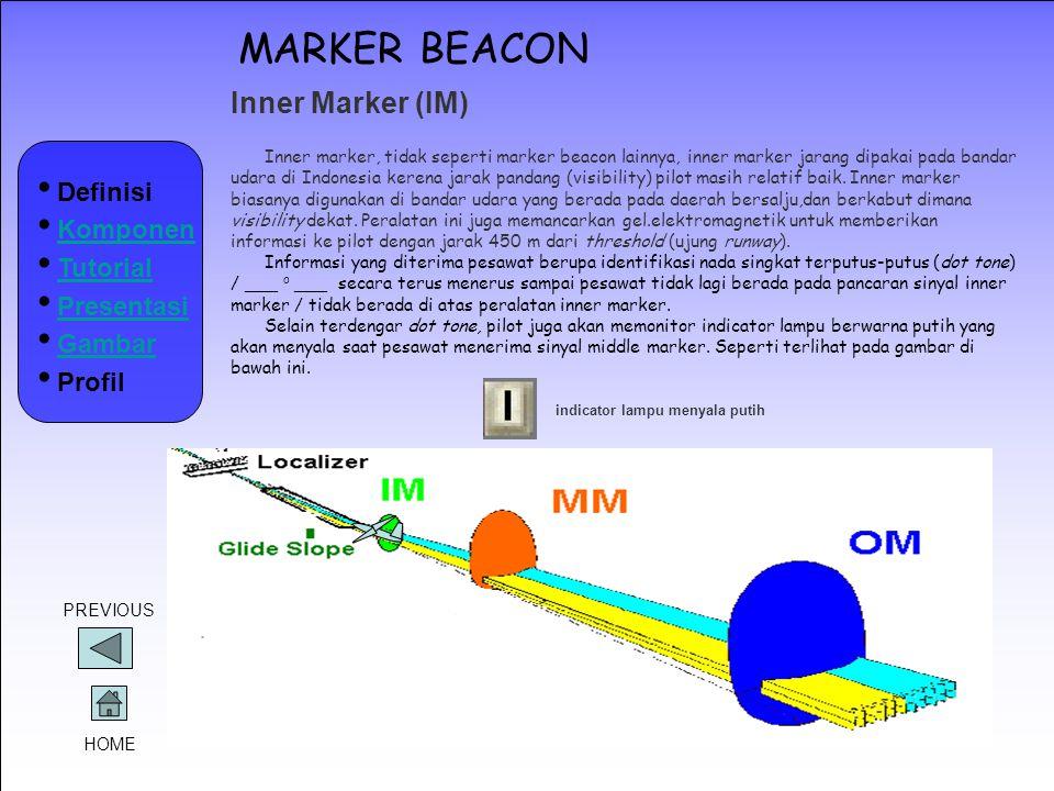 MARKER BEACON Inner Marker (IM) Inner marker, tidak seperti marker beacon lainnya, inner marker jarang dipakai pada bandar udara di Indonesia kerena j