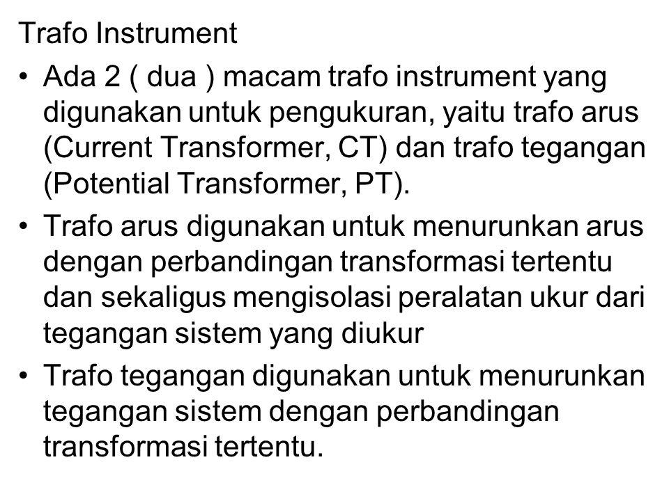 A Primer Sekunder CT I pimer : I sekunder = N sekunder : N primer Beban Karena arus I sekunder cukup besar, maka hubungan belitan sekunder dengan beban (amperemeter) tidak boleh diputus / dilepas, kalau putus maka transformator akan rusak  maka kita gunakan transformator arus (CT) TRAFO ARUS