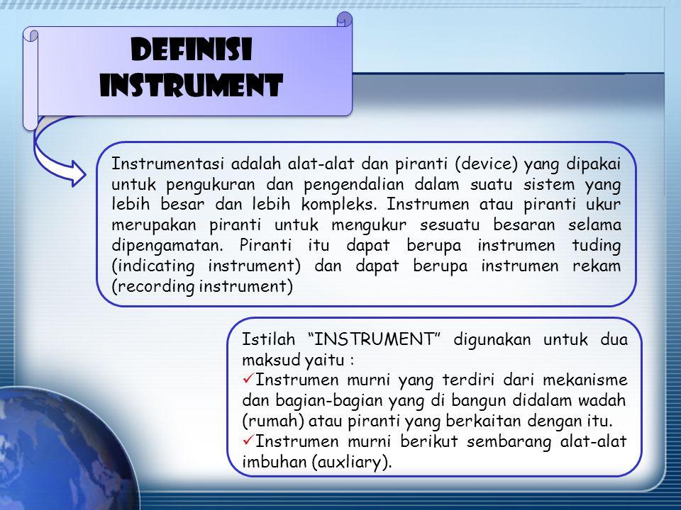 Instrumentasi adalah alat-alat dan piranti (device) yang dipakai untuk pengukuran dan pengendalian dalam suatu sistem yang lebih besar dan lebih kompleks.