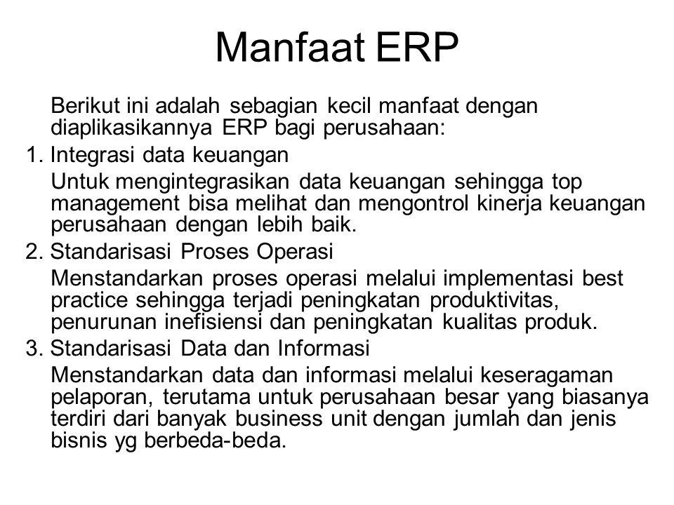 Manfaat ERP Berikut ini adalah sebagian kecil manfaat dengan diaplikasikannya ERP bagi perusahaan: 1. Integrasi data keuangan Untuk mengintegrasikan d