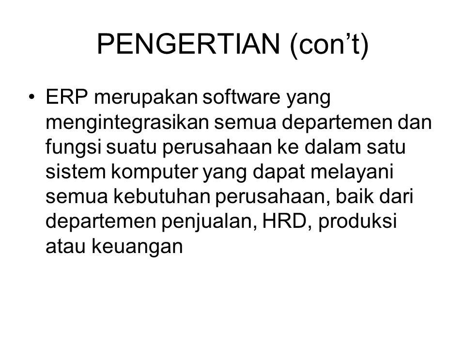 PENGERTIAN (con't) ERP merupakan software yang mengintegrasikan semua departemen dan fungsi suatu perusahaan ke dalam satu sistem komputer yang dapat