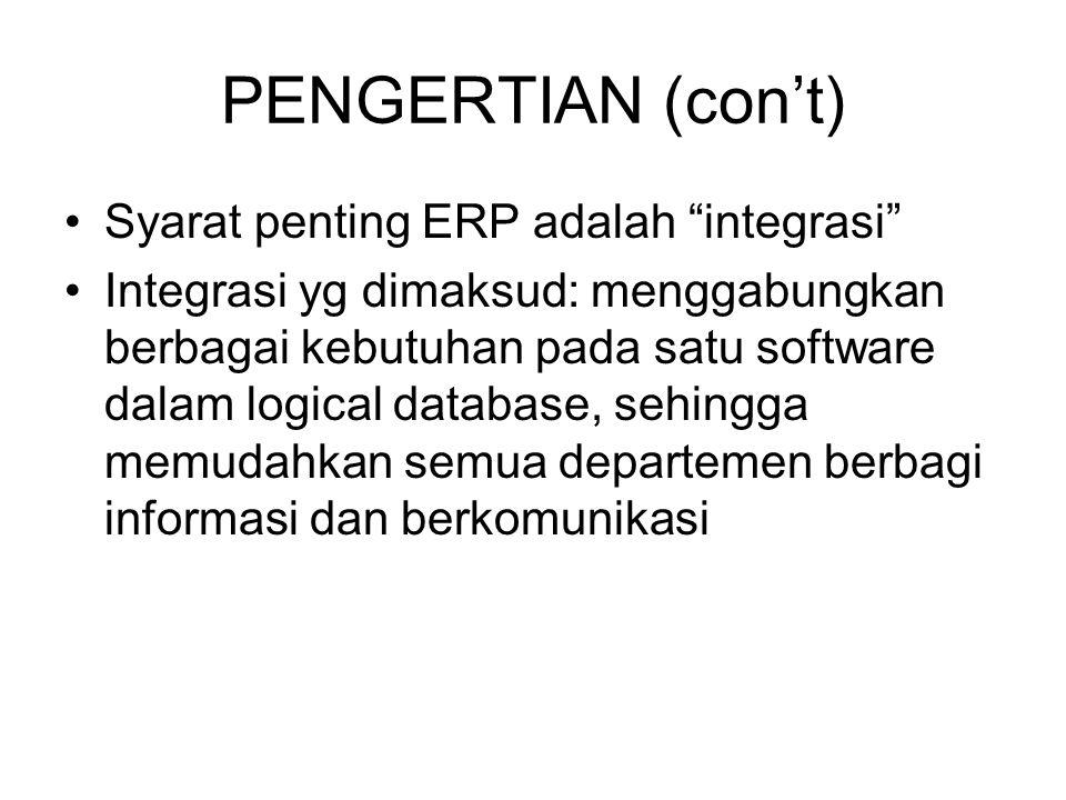 Syarat penting ERP adalah integrasi Integrasi yg dimaksud: menggabungkan berbagai kebutuhan pada satu software dalam logical database, sehingga memudahkan semua departemen berbagi informasi dan berkomunikasi PENGERTIAN (con't)