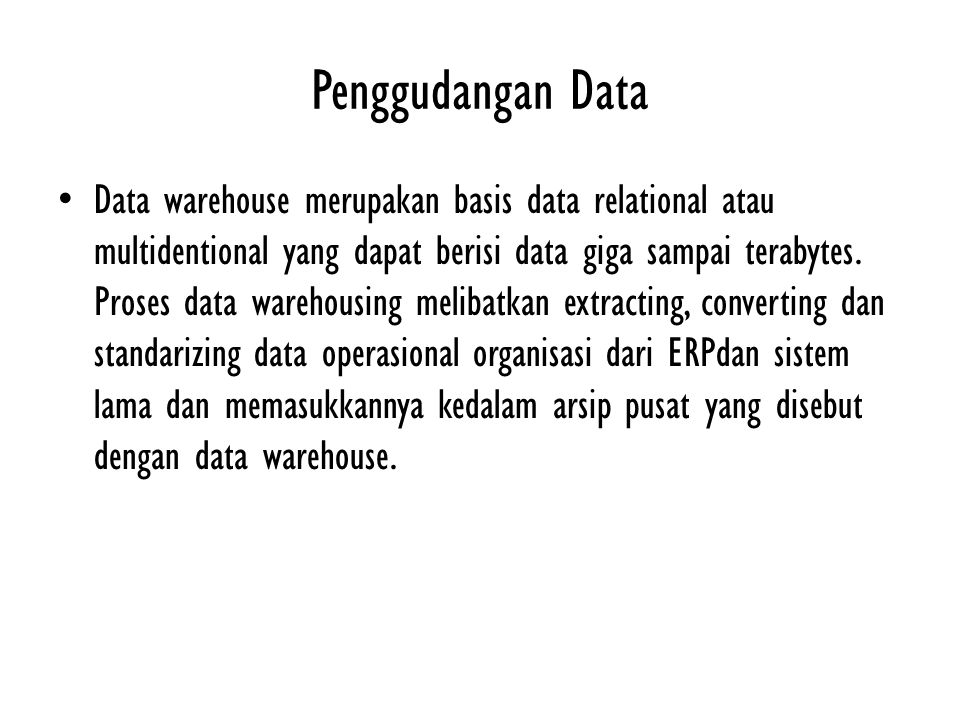 Penggudangan Data Data warehouse merupakan basis data relational atau multidentional yang dapat berisi data giga sampai terabytes. Proses data warehou