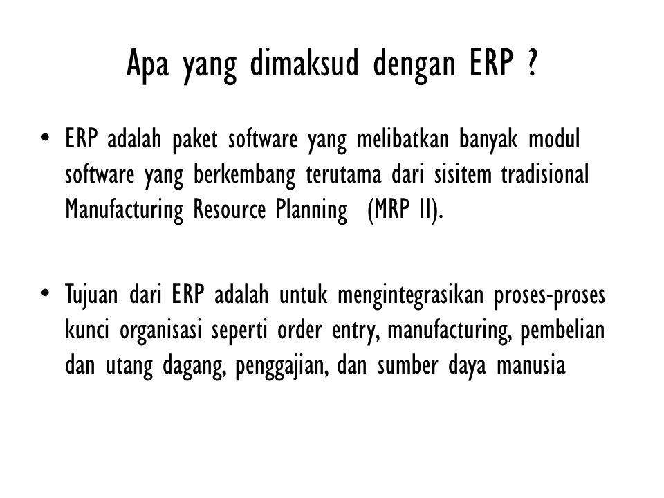 Apa yang dimaksud dengan ERP ? ERP adalah paket software yang melibatkan banyak modul software yang berkembang terutama dari sisitem tradisional Manuf