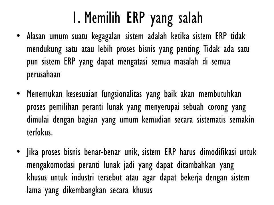 1. Memilih ERP yang salah Alasan umum suatu kegagalan sistem adalah ketika sistem ERP tidak mendukung satu atau lebih proses bisnis yang penting. Tida