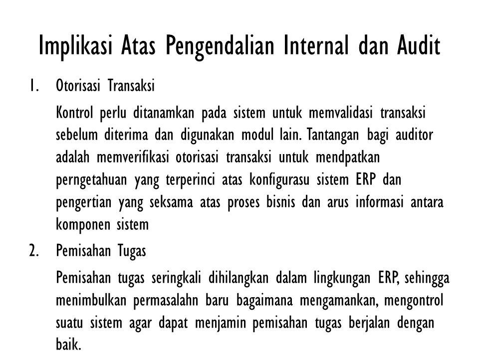 Implikasi Atas Pengendalian Internal dan Audit 1.Otorisasi Transaksi Kontrol perlu ditanamkan pada sistem untuk memvalidasi transaksi sebelum diterima
