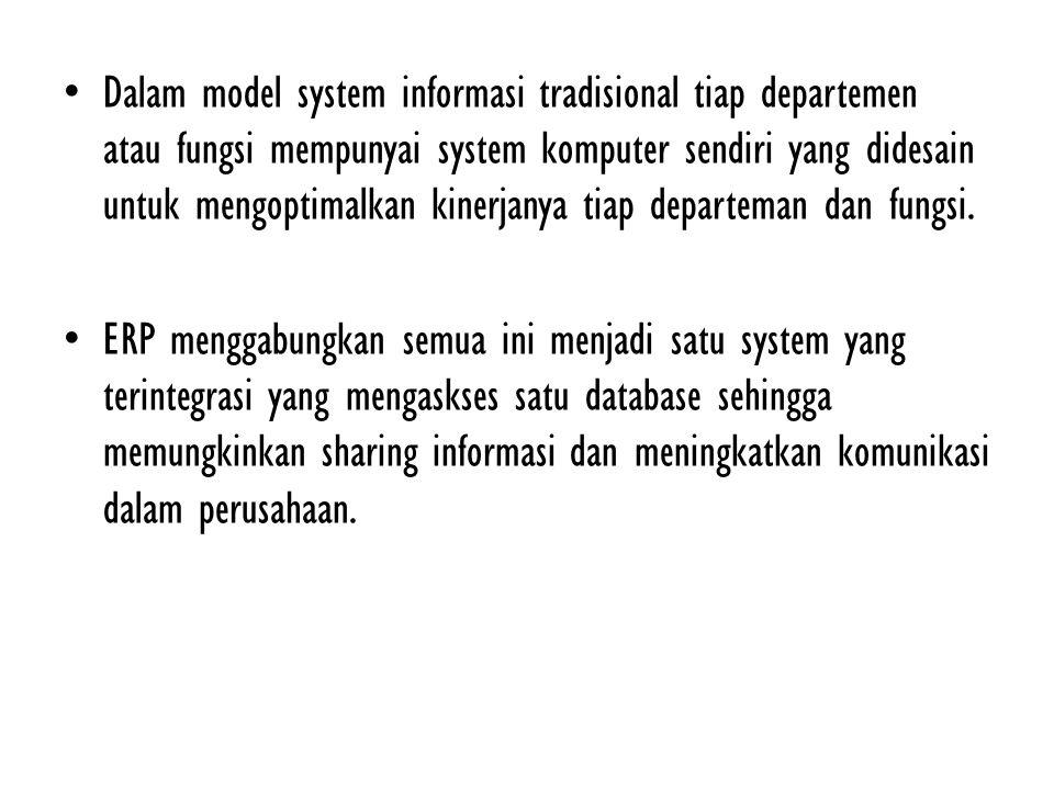 Dalam model system informasi tradisional tiap departemen atau fungsi mempunyai system komputer sendiri yang didesain untuk mengoptimalkan kinerjanya t