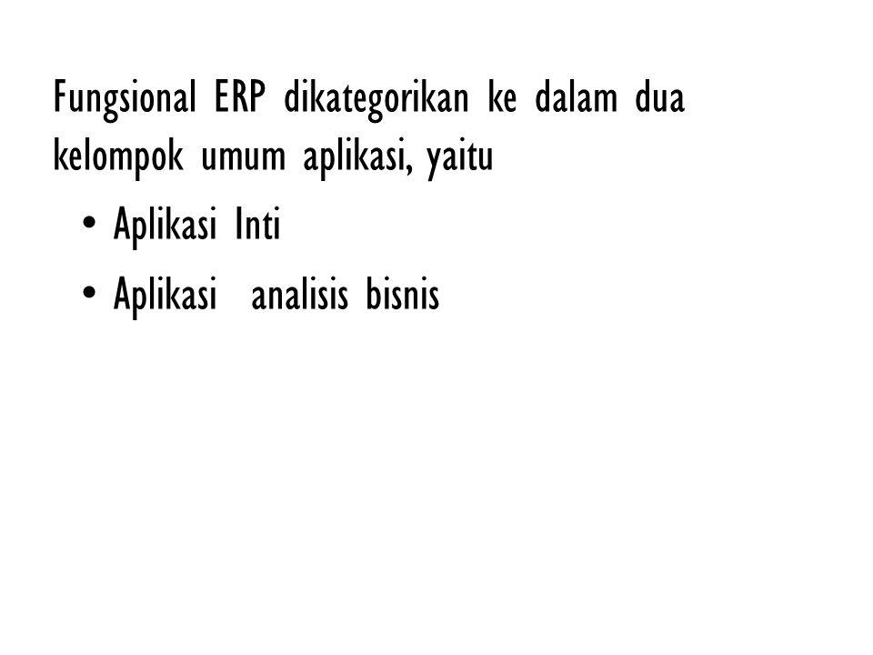 Fungsional ERP dikategorikan ke dalam dua kelompok umum aplikasi, yaitu Aplikasi Inti Aplikasi analisis bisnis