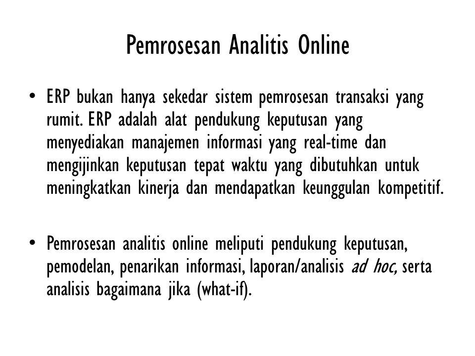 Pemrosesan Analitis Online ERP bukan hanya sekedar sistem pemrosesan transaksi yang rumit. ERP adalah alat pendukung keputusan yang menyediakan manaje