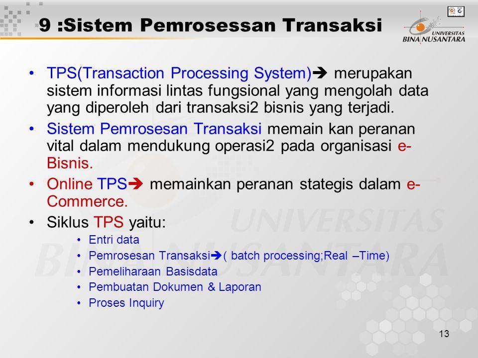 13 9 :Sistem Pemrosessan Transaksi TPS(Transaction Processing System)  merupakan sistem informasi lintas fungsional yang mengolah data yang diperoleh