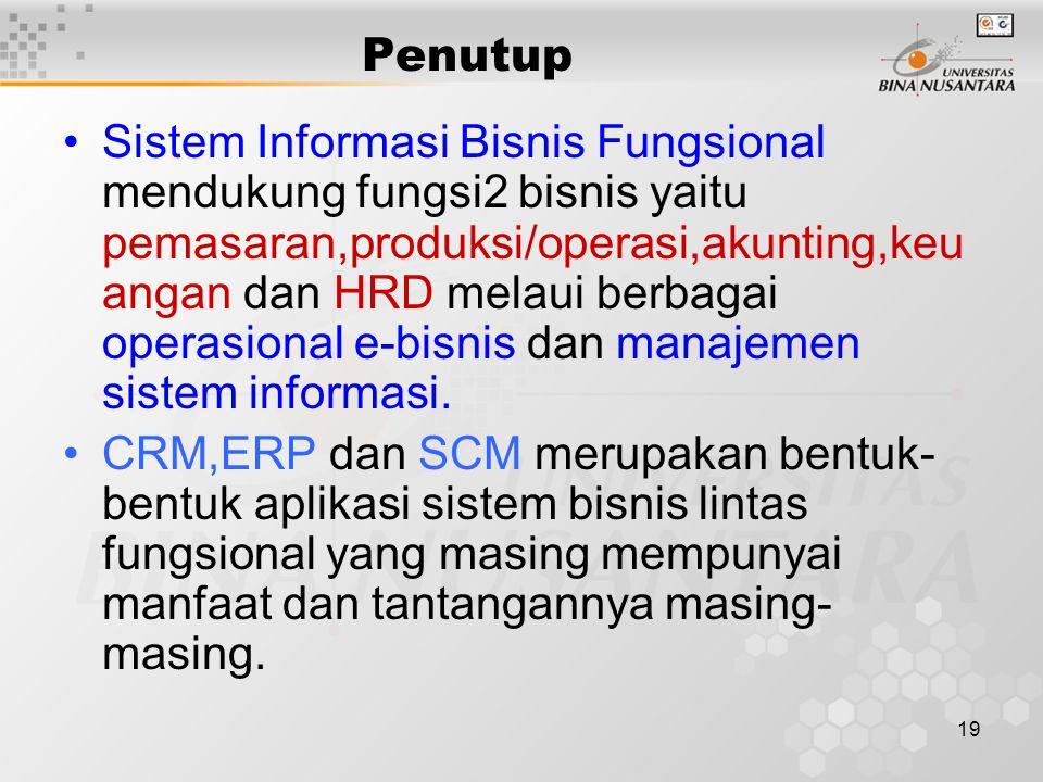19 Penutup Sistem Informasi Bisnis Fungsional mendukung fungsi2 bisnis yaitu pemasaran,produksi/operasi,akunting,keu angan dan HRD melaui berbagai ope