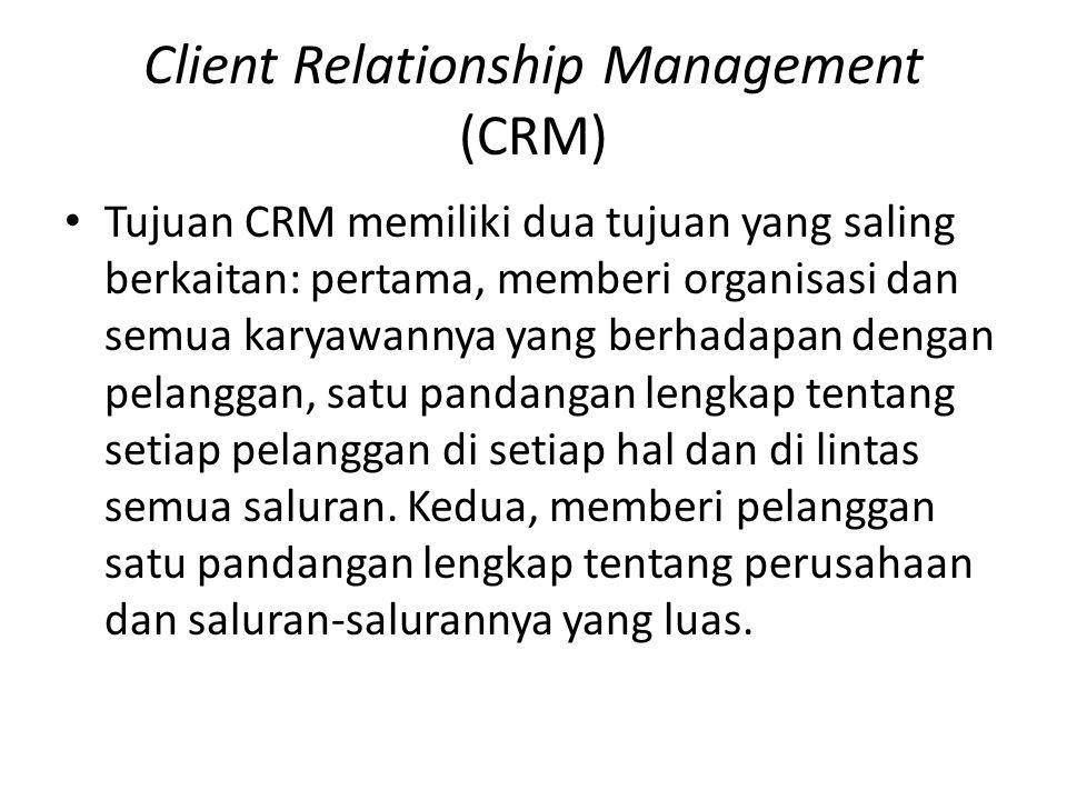 Client Relationship Management (CRM) Tujuan CRM memiliki dua tujuan yang saling berkaitan: pertama, memberi organisasi dan semua karyawannya yang berh