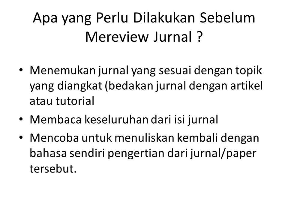 Apa yang Perlu Dilakukan Sebelum Mereview Jurnal ? Menemukan jurnal yang sesuai dengan topik yang diangkat (bedakan jurnal dengan artikel atau tutoria